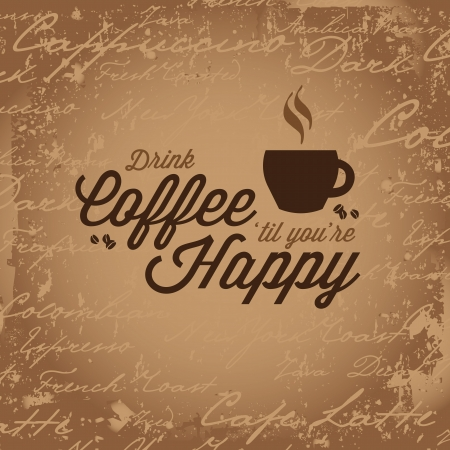 Vintage style design that reads Drink Coffe Til Youre Happy.