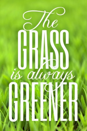 other side of: Green grass with typography quote about the grass always being greener on the other side.