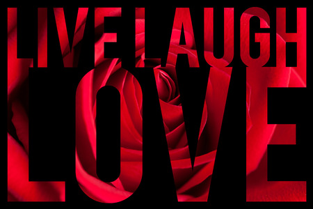 contentment: Typographic montage of the words Live Laugh Love with rose petal macro texture.