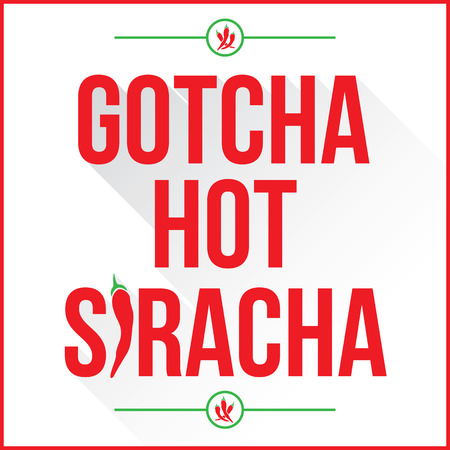 Gotcha hot siracha sign with red chilli peppers with the I in the word in the shape of a chili pepper.