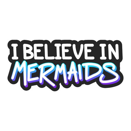 The inscription - I believe in mermaids. It can be used for sticker, patch, phone case, poster, t-shirt, mug etc.