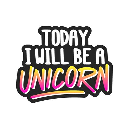 The inscriptions - Today I will be a unicorn. It can be used for sticker, patch, phone case, poster, t-shirt, mug etc. 스톡 콘텐츠