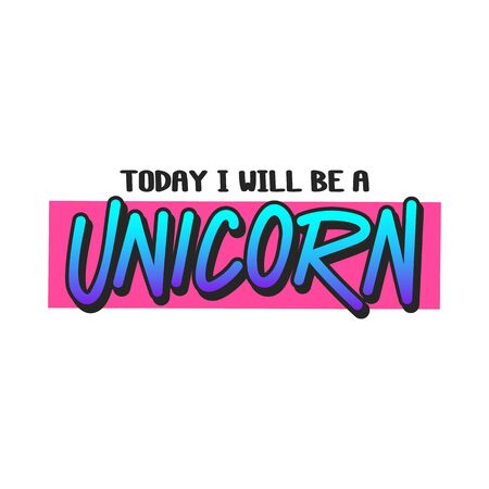 The inscription - Today I will be a unicorn. It can be used for sticker, patch, phone case, poster, t-shirt, mug etc.