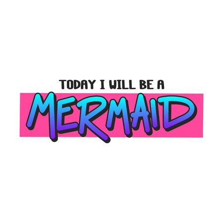 The inscription - Today I will be a mermaid. It can be used for sticker, patch, phone case, poster, t-shirt, mug etc.