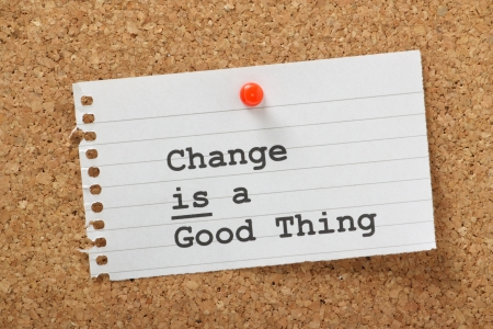 reassurance: The phrase Change is a Good Thing typed on a piece of lined paper and pinned to a cork notice board