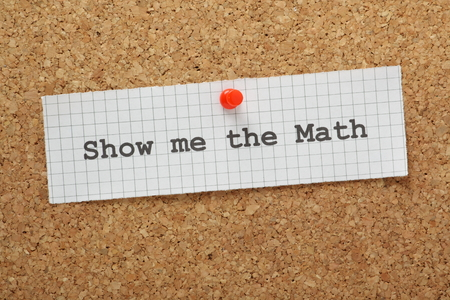 The phrase Show Me the Math typed on a piece of graph paper and pinned to a cork notice board  A concept for proving a statement or opinion with numbers and data