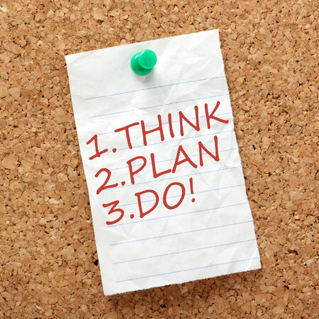 summarized: The three most important steps of any project or improvement process summarized as Think, Plan and Do written on a piece of lined paper and pinned to a cork notice board.