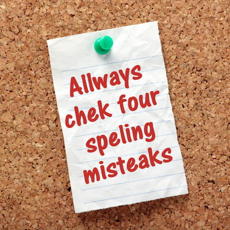 Spelling accuracy concept with mistakes made in the sentence Always check for spelling mistakes, on a reminder pinned to a cork notice board