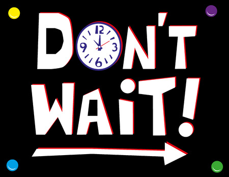to go: Hand drawn text in white and red on a black wall poster with the words Dont Wait with a clock face and arrow elements to signify time and direction