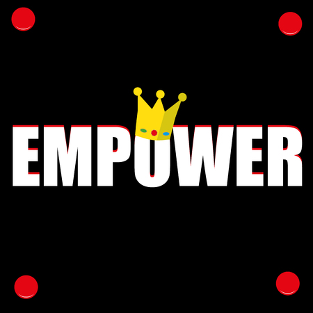 yellow crown: The word EMPOWER in red and white text on a black wall poster with the yellow crown of a king added to a letter