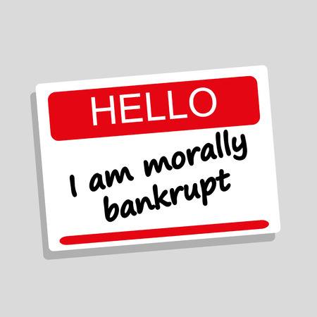 Hello name or introduction tag with the words I Am Morally Bankrupt added in black text as a concept for ethical business or political practices Illustration