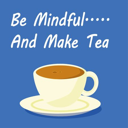 freshly: Freshly made tea in a cup and saucer with the phrase Be Mindful and Make Tea added in white text on a blue background