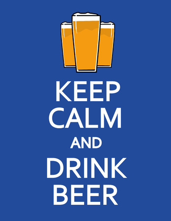 foaming: Poster design with the words Keep Calm and Drink Beer in white text and a three glasses of foaming beer above the text