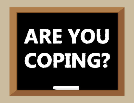 coping: The question Are You Coping in white text on a blackboard Illustration