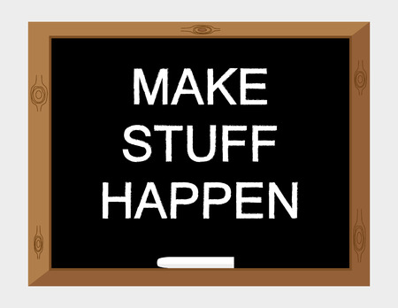 initiate: Vector illustration of the words Make Stuff Happen in white text on a blackboard Illustration