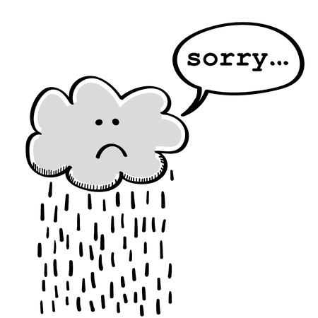 miserable: Small rain cloud with a sad face saying sorry in a speech bubble for the pouring rain and bad weather