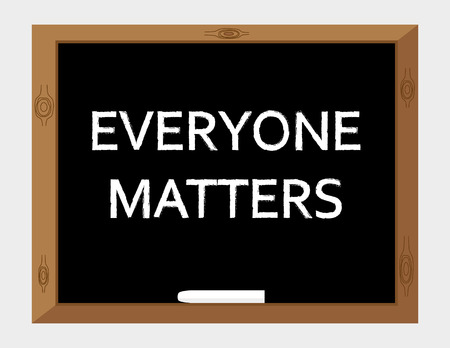 matters: The words Everyone Matters written in white text on a blackboard with a stick of white chalk Illustration