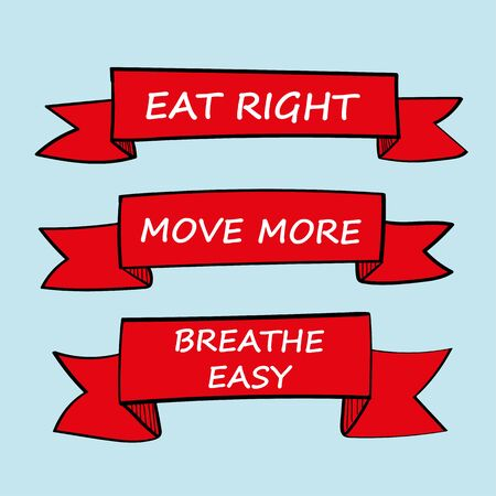 breathe easy: Three hand drawn banners with the added text Eat Right, Move More and Breathe Easy as an incentive and reminder to live a healthy lifestyle