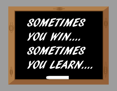 even: The phrase Sometimes You Win Sometimes You Learn in white text on a blackboard as a reminder that even when you lose you can take something from the experience