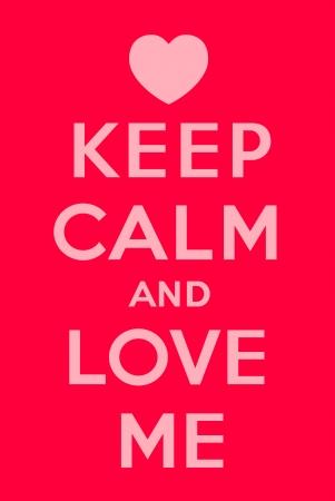 valentijn hart: Blijf kalm en Love Me