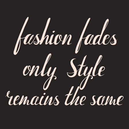 remains: Fashion fades style remains the same inscription. coco chanel quote. hand drawn lettering about woman and fashion. Vector art