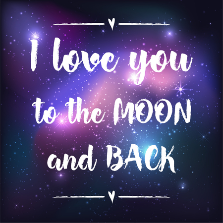 i love you to the moon andd back. Greeting card with lettering calligraphy quote. Galaxy background with stars and planet. Vector illustration.