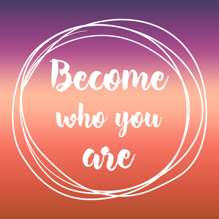 become who you are. Inspirational quote, motivation. Typography for poster, invitation, greeting card or t-shirt. Vector lettering design. Text background Ilustração