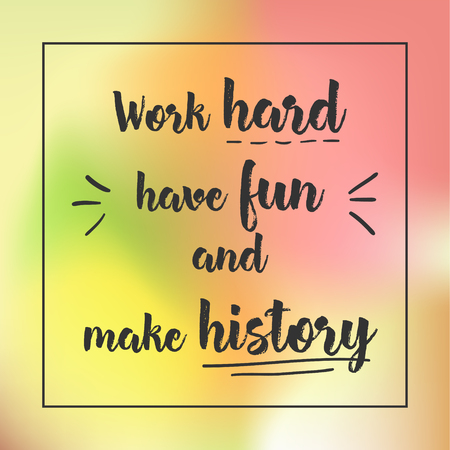 have fun: work hard have fun and make history. Inspirational quote, motivation. Typography for poster, invitation, greeting card or t-shirt. Vector lettering design. Text background