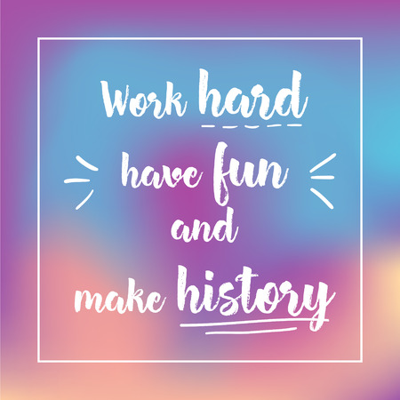 have fun: work hard have fun and make history. Inspirational quote, motivation. Typography for poster, invitation, greeting card or t-shirt. Vector lettering design. Text background. Illustration