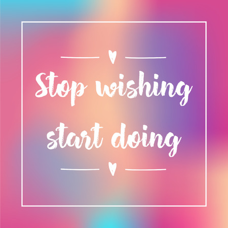 stop wishing, start doing. Inspirational quote, motivation. Typography for poster, invitation, greeting card or t-shirt. Vector lettering design. Text background. 矢量图像