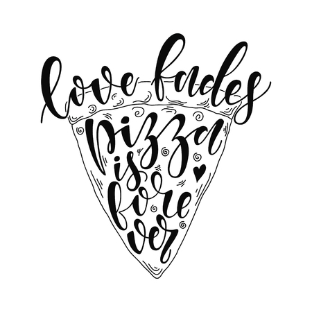 Hand drawn pizza slice vector lettering on white background. Love fades. pizza is forever