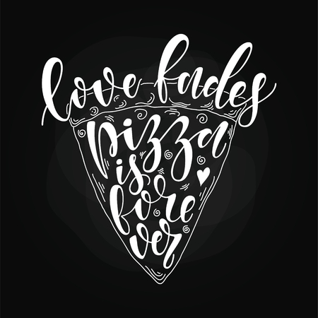 Hand drawn pizza slice vector lettering on blackboard chalk background. Love fades. pizza is forever
