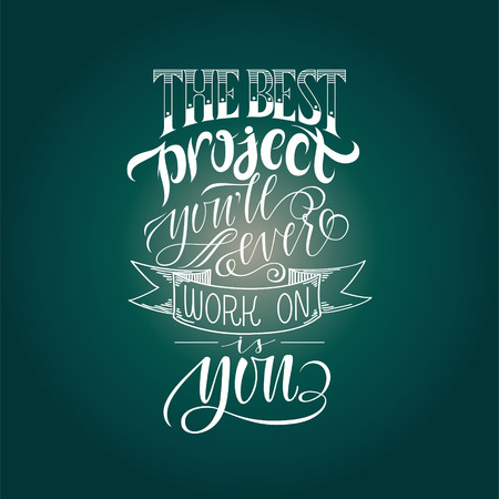 stylized inspirational motivation quote the best project you will ever work on is you. Unique Hand written calligraphy, brush painted letters. Hand lettering original work