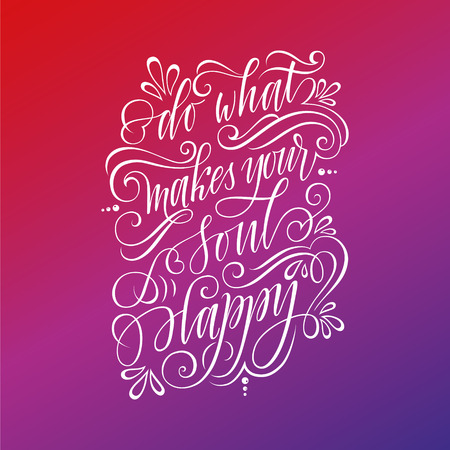 Stylized inspirational motivation quote do what makes your soul happy. Unique Hand written calligraphy, brush painted letters. Hand lettering original work Illustration