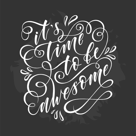 Stylized inspirational motivation quote it is time to be awesome. Unique Hand written calligraphy, brush painted letters. Hand lettering original work chalk on chalkboard