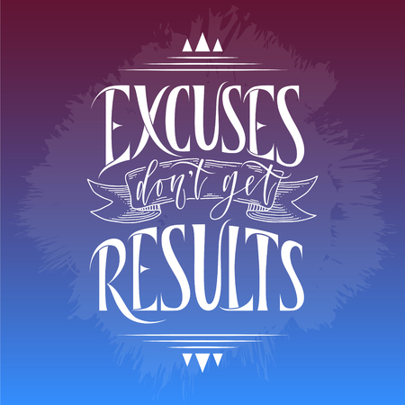 stylized inspirational motivation quote excuses do not get results.