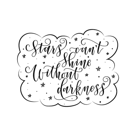 stylized inspirational motivation quote stars can not shine without darkness. Unique Hand written calligraphy, brush painted letters. Hand lettering original work for prints typography polygraphy Stock Illustratie