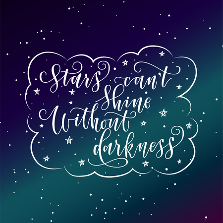 stylized inspirational motivation quote stars can not shine without darkness. Unique Hand written calligraphy, brush painted letters. Hand lettering original work for prints typography polygraphy 矢量图像