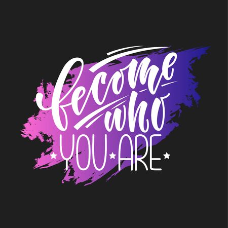 Become who you are. Stylized Inspirational quote, motivation. Typography for poster, invitation, greeting card or t-shirt. Vector lettering design. Text abstract black background.