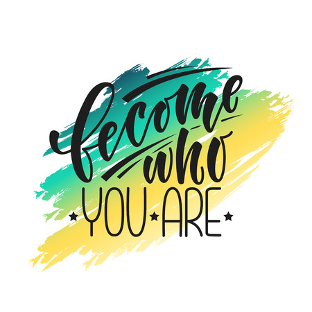 Become who you are. Stylized Inspirational quote, motivation. Typography for poster, invitation, greeting card or t-shirt. Vector lettering design. Text abstract background.