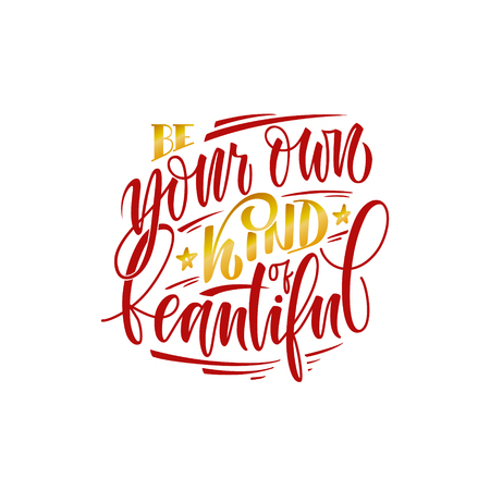 Stylized inspirational motivation quote be your own kind of beautiful. Unique Hand written calligraphy, brush painted letters. Hand lettering original work isolatd on white for prints, tshirt polygraphy.