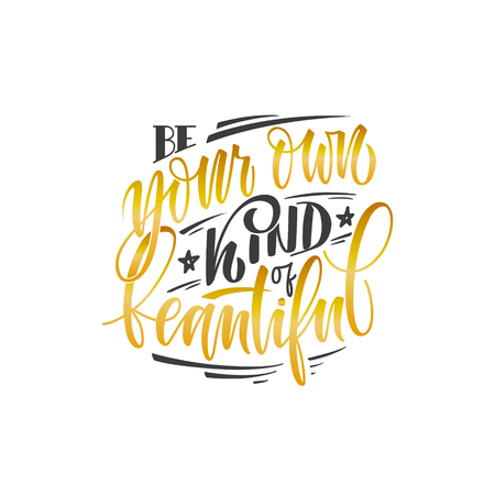 stylized inspirational motivation quote be your own kind of beautiful.Unique Hand written calligraphy, brush painted letters.Hand lettering original work isolatd on white for prints,tshirt polygraphy