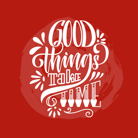 Vector hand drawn motivational and inspirational quote - Good things take time.