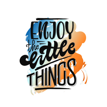 Enjoy the little things hand lettering. Handmade vector calligraphy. Motivational inspirational poster print for t-shirts, cards
