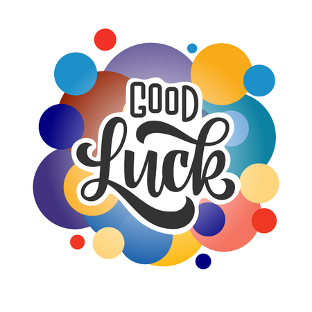 good luck. Hand drawn lettering phrase with colored bubbles isolated on white background. Design element for print, poster, greeting card. Vector illustration