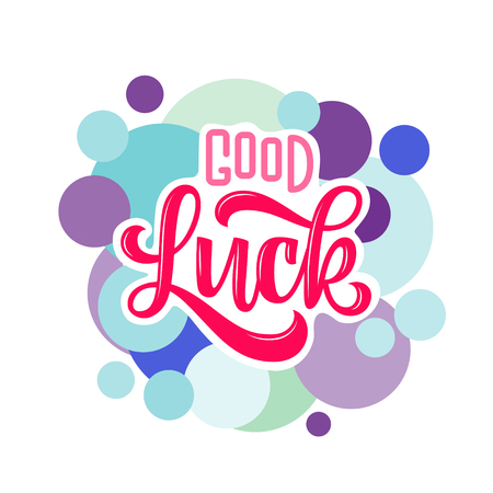 good luck. Hand drawn lettering phrase with colored bubbles isolated on white background. Design element for print poster, greeting card. Vector illustration