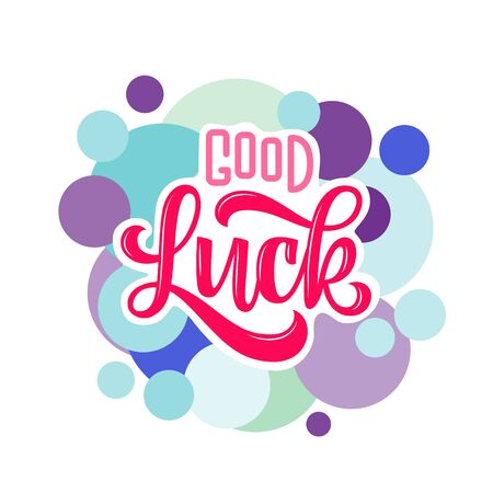 good luck. Hand drawn lettering phrase with colored bubbles isolated on white background. Design element for print poster, greeting card. Vector illustration.