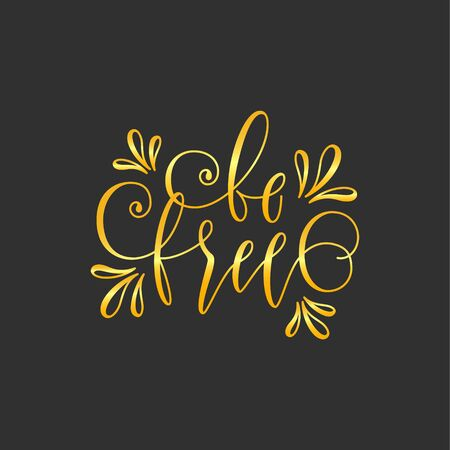 be free Hand drawn motivation lettering quote. Design element for print, poster, banner, greeting card. Vector illustration gold lettering on black background.