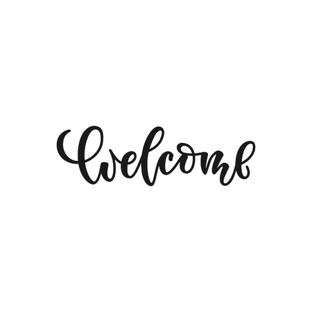 welcome lettering quote. Modern calligraphy style illustration. design for print, invitation, typography isolated black ink on white background