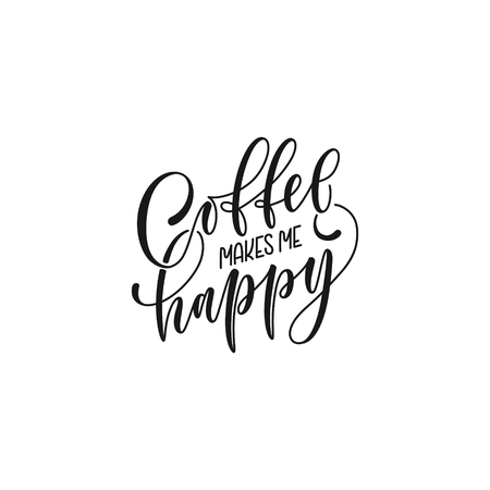 Poster lettering coffee makes me happy in modern calligraphy style. Hand lettering banner for menu prints posters advertising.